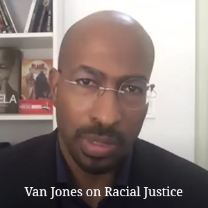Van Jones on Racial Justice at this Moment
